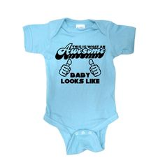 Onsie - This is What an Awesome Baby Looks Like - Funny Onsie NB-24M - Pick Colors and Size. $12.99, via Etsy.