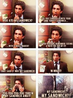 The one with Ross' sandwich xD