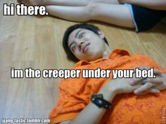 I would not mind having you under my bed...