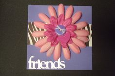 Friendship Card! Really cute, easy to make, and fun to give!!!