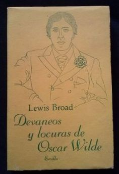 Lewis Broad -  Devaneos Y Locuras de Oscar Wilde - Editorial: Ercilla, Chile 1957.