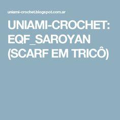 UNIAMI-CROCHET: EQF_SAROYAN (SCARF EM TRICÔ)