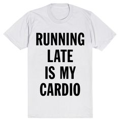 "Running late is great cardio! Well, it would be if you actually ran there. Put the ""fashion"" in ""fashionably late"" with this stylish tee! Puns are great exercise, and that's all you really need. ♥♥♥ T"