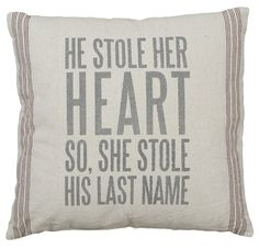 He stole his heart so she stoke his last name. Quote pillow in natural colors