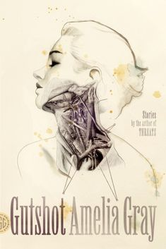 Gutshot by Amelia Gray. Amelia Gray's prize-winning, weirdly skewed stories are addictive Magical Realism Books, Good Books, Books To Read, Amelia Gray, Best Short Stories, Beautiful Book Covers, Book Suggestions, So Little Time, Book Lists
