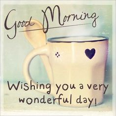 Good Morning Have A Wonderful Day morning good MORNING morning quotes good morning quotes Good Morning For Him, Special Good Morning, Morning Morning, Good Morning Funny, Good Morning Coffee, Good Morning Sunshine, Good Morning Picture, Good Morning Friends, Good Morning Wishes