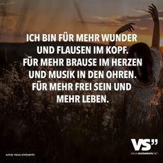 Ich bin für mehr Wunder und Flausen im Kopf. Für mehr Brause im Herzen und Mus… I am in the head for more miracles and quirks. For more shower in the heart and music in the ears. For more freedom and more life. Lyric Quotes, Me Quotes, Motivational Quotes, Inspirational Quotes, More Than Words, Some Words, Quotes And Notes, Visual Statements, Quotations