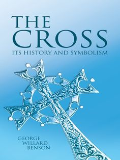 The Cross by George Willard Benson  Facts, legends, customs, and superstitions related to Christianity's most prominent symbol appear in this unique book. It begins centuries before the Christian era, when crosses were pagan emblems, and traces their association with notable events and people. In simple, direct language, the author describes the cross's many forms and uses. 27 black-and-white illustrations.
