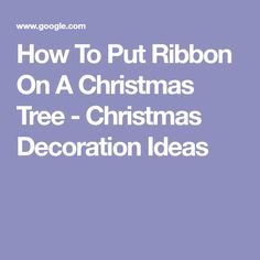How To Put Ribbon On A Christmas Tree - Christmas Decoration Ideas