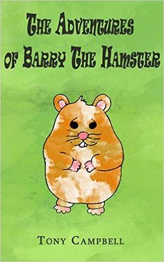 The Adventures Of Barry The Hamster: Barry's First Adventure eBook: Tony Campbell: Amazon.co.uk: Kindle Store