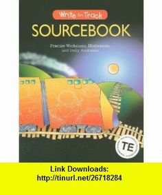 Write on Track Sourcebook Practice Workshops, Minilessons, and Daily Sentences (Write Source 2000 Revision) (9780669436976) Dave Kemper, Ruth Nathan, Patrick Sebranek, Carol Elsholz , ISBN-10: 0669436976  , ISBN-13: 978-0669436976 ,  , tutorials , pdf , ebook , torrent , downloads , rapidshare , filesonic , hotfile , megaupload , fileserve
