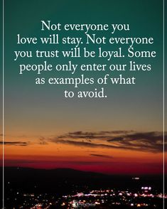 Not everyone you love will stay. Not everyone you trust will be loyal. Some people only enter our lives as examples of what to avoid. Family Quotes, Sad Quotes, Great Quotes, Words Quotes, Motivational Quotes, Life Quotes, Inspirational Quotes, Godly Quotes, Spiritual Quotes
