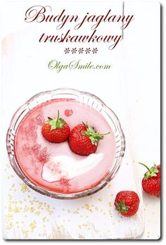 Budyń jaglany truskawkowy Strawberry Pudding, Strawberry Recipes, What You Eat, Pudding Recipes, Vegan Desserts, Vegan Vegetarian, Panna Cotta, Recipies, Gluten Free