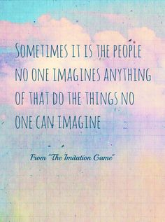 Quote from The Imitation Game. A movie about Alan Turing, a genius mathematician who cracked the code of Enigma in WWII. I loved movie made about him Story Quotes, Movie Quotes, The Imitation Game Quotes, Best Quotes Images, Alan Turing, Sweet Words, True Words, Beautiful Words, Favorite Quotes