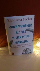 Ernst Peter Fischer - Noch wichtiger als das Wissen ist die Phantasie