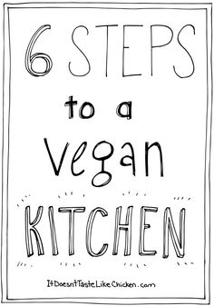 6 Steps to a Vegan Kitchen! A helpful guide on how to easily transition to a vegan diet.