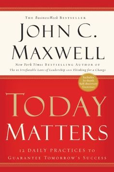Today Matters: 12 Daily Practices to Guarantee Tomorrows Success (Maxwell, John C.) by John C. Maxwell, http://www.amazon.com/dp/B001J2UVHA/ref=cm_sw_r_pi_dp_zFILsb1BNM2NM