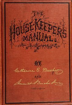 1873 | The New Housekeeper's Manual: Embracing a New Revised Edition of The American Woman's Home... | By Catherine E. Beecher and Harriet Beecher Stowe