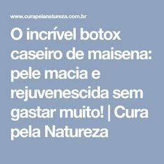 O incrível botox caseiro de maisena: pele macia e rejuvenescida sem gastar muito!   Cura pela Natureza