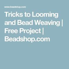 Tricks to Looming and Bead Weaving | Free Project | Beadshop.com
