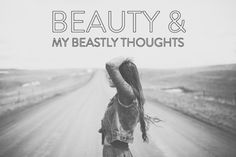 Beauty & My Beastly Thoughts
