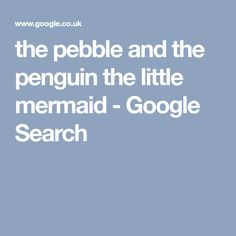 the pebble and the penguin the little mermaid - Google Search