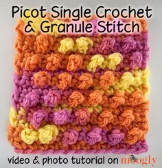 Picot Single Crochet and the Granule Stitch Pattern - video and also a clear photo tutorial!