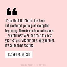 """If you think the Church has been fully restored, you're just seeing the beginning. Jesus Christ Quotes, Gospel Quotes, Lds Quotes, Religious Quotes, Spiritual Quotes, Great Quotes, Quotes To Live By, Spiritual Encouragement, Follow The Prophet"