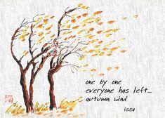 One by one everyone has left - autumn wind. - Kobayashi Issa japanese haiku poet - - - - -I love this poet. Japanese Poem, Japanese Haiku, Poetry Quotes, Words Quotes, Qoutes, Sayings, Very Short Poems, Short Autumn Poems, Buddhist Wisdom