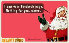 Santa: I saw your Facebook page.  Nothing for you whore - blunt ecards