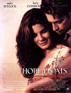 Hope Floats  Sweet piece of American life with two beloved actors, Sandra Bullock and Harry Connick Jr. I loved it so much!