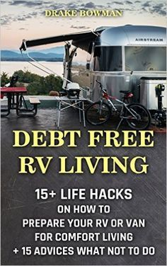 Debt Free RV Living: Life Hacks On How To Prepare Your Rv Or Van For Comfort Living + 15 Advices What Not To Do: (rv travel books, how to live in a … true, rv camping secrets, rv camping tips, ) – Kindle edition by Drake Bowman. Self-Help Kindle eBooks Rv Camping Tips, Camping Glamping, Camping Ideas, Outdoor Camping, Camping Stuff, Camping Activities, Camping Outdoors, Outdoor Travel, Camper Life