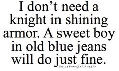 So very true! Love my guy in old blue jeans! Cute Quotes, Great Quotes, Quotes To Live By, Funny Quotes, Inspirational Quotes, Son Quotes, Baby Quotes, Family Quotes, Country Girl Quotes