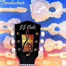 JJ Cale - Troubadour - great album. Sad to hear that JJ has passed on, great troubadour and quality musician.
