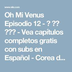 Oh Mi Venus Episodio 12 - 오 마이 비너스 - Vea capítulos completos gratis con subs en Español - Corea del Sur - Series de TV - Rakuten Viki