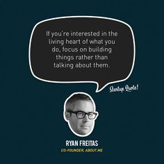 If you're intersted in the living heart of what you do. focus on building things rather than talking about them-Ryan Freitas Startup Quotes, Money Quotes, Sport Motivation, Co Founder, Famous Quotes, Inspire Me, Wise Words, Quotes To Live By, Inspirational Quotes