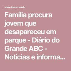 Família procura jovem que desapareceu em parque - Diário do Grande ABC - Notícias e informações do Grande ABC: santo andré,desaparecido,tamarutaca,jovem