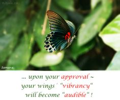 "... upon your approval ~ your #wings´ #""vibrancy""  will become ""audible"" !"