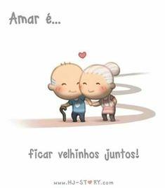 Amar é ficar velhinhos juntos...