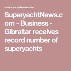 SuperyachtNews.com - Business - Gibraltar receives record number of superyachts