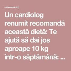 Un cardiolog renumit recomandă această dietă: Te ajută să dai jos aproape 10 kg într-o săptămână: | Sanatatea Health Fitness, Cardiology, Health And Fitness, Gymnastics