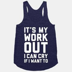 It's My Workout I Can Cry If I Want To