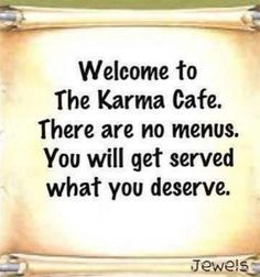/ Willkommen im Karma Cafe.❤️ Welcome to the Karma Cafe . There are no menus . You will get served what you deserve . Karma Quotes, Me Quotes, Funny Quotes, Payback Quotes, Quotes Images, Inconsiderate Quotes, Karma Images, Ungrateful People Quotes, Sayings