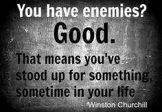 You have enemies? Good!
