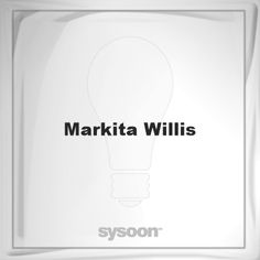 Markita Willis: Page about Markita Willis #member #website #sysoon #about