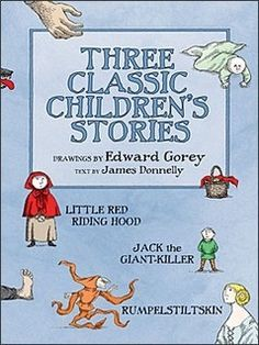 Three Classic Children's Stories Little Red Riding Hood Jack the Giant-Killer and Rumpelstiltskin by James Kevin Donnelly and Edward Gorey (Hardback) Edward Gorey, Brothers Grimm Fairy Tales, Story Drawing, Kids Library, Rumpelstiltskin, S Stories, Red Riding Hood, Read Aloud, Little Red