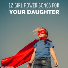 11 Girl Power Songs to Inspire Your Daughter