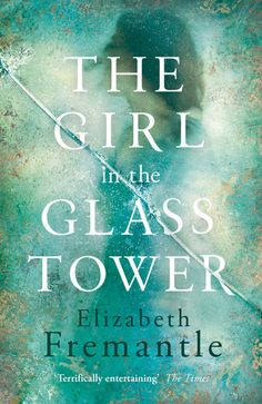 The Girl in the Glass Tower by Elizabeth Fremantle :: Historical Fiction set in Tudor England.