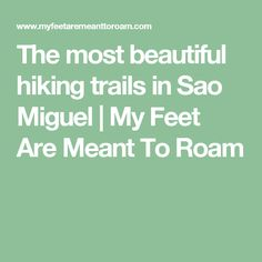 The most beautiful hiking trails in Sao Miguel   My Feet Are Meant To Roam