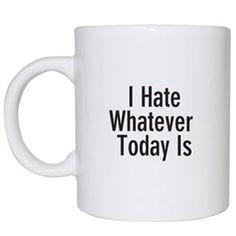 I hate Whatever Today is Mug, Novelty Mug, Funny Novelties, Onion Mug at The Onion Store